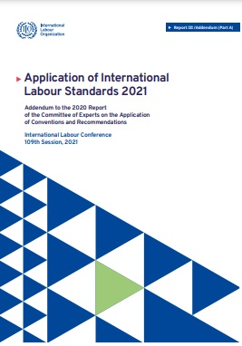 Application of International Labour Standards 2021. Addendum to the 2020 Report of the Committee of Experts on the Application of Conventions and Recommendations